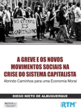 A GREVE E OS NOVOS  MOVIMENTOS SOCIAIS NA  CRISE DO SISTEMA CAPITALISTA : Abrindo Caminhos para uma Economia Moral (Portuguese Edition)