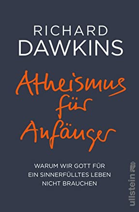 Atheismus für Anfänger: Warum wir Gott für ein sinnerfülltes Leben nicht brauchen (German Edition)