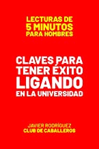 Claves Para Tener Éxito Ligando En La Universidad (Lecturas De 5 Minutos Para Hombres) (Spanish Edition)