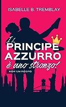 Il principe azzurro è uno stronzo!: (non un rospo) (Italian Edition)