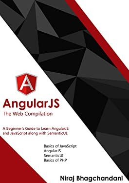 AngularJS - The Web Compilation: The Beginner's Guide to AngularJS 1.x with JavaScript, SemanticUI and PHP - MySQL