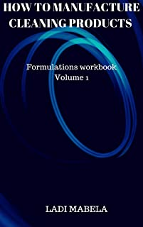 How to manufacture cleaning products: Formulations workbook Volume 1