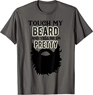Mens Touch My Beard And Tell Me I'm Pretty Bearded Man T-Shirt