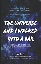The Universe and I Walked into a Bar: How all of existence is one and other stuff