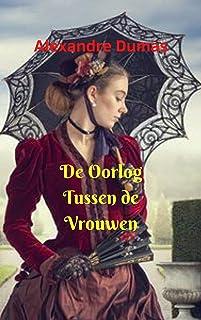 De Oorlog Tussen de Vrouwen: Een fantastische historische roman; waar twee vrouwen elkaar zullen confronteren; al zijn tru...