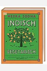 Indisch vegetarisch: 130 schnelle & einfache Rezepte für jeden Tag Hardcover