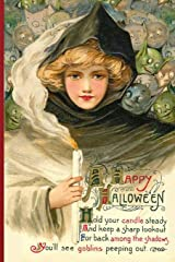 A Happy Hallowe'en - Hold your candle steady And keep a sharp lookout For back among the shadows You'll see goblins peeping out.: Vintage Journals by ... and Goblins Ephemera Notebook Journal Diary Paperback