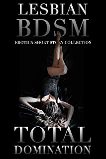 Total Domination - Lesbian BDSM Erotica 5-Story Collection
