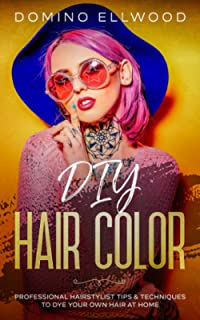 Sponsored Ad - DIY Hair Color: Professional Hairstylist Tips & Techniques To Dye Your Own Hair At Home