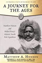 A Journey for the Ages: Matthew Henson and Robert Peary?s Historic North Pole Expedition