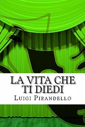 La vita che ti diedi: Tragedia in tre atti (Il teatro di Pirandello Vol. 11)