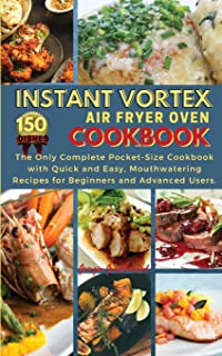 Instant Vortex Air Fryer Oven Cookbook: THE ONLY COMPLETE POCKET-SIZE COOKBOOK WITH QUICK AND EASY, MOUTHWATERING RECIPES ...