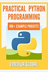 Practical Python Programming: 100+ Practical Python Programming Practices And Projects Kindle Edition