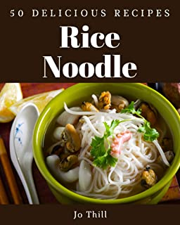 50 Delicious Rice Noodle Recipes: The Highest Rated Rice Noodle Cookbook You Should Read
