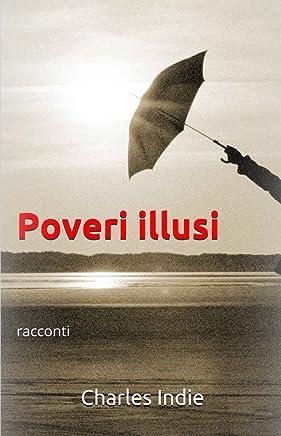 Poveri illusi: racconti (I racconti di Charles Indie Vol. 1)