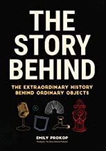 The Story Behind: The Extraordinary History Behind Ordinary Objects (English Edition)