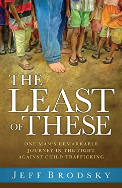 The Least of These: One Man's Remarkable Journey in the Fight Against Child Trafficking