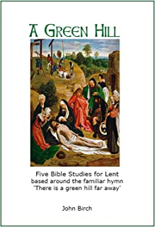 A Green Hill: Lent Bible Study (English Edition)