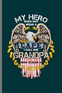 My Hero Does not wear a Cape I call him Grandpa: Cool Eagle Design Motivational Sayings Blank Journal For U.S Veterans Gra...