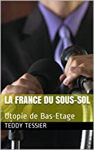 La France du Sous-Sol: Utopie de Bas-Etage (French Edition)