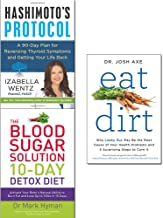 Hashimoto's protocol [hardcover], blood sugar solution 10-day detox diet and eat dirt 3 books collection set