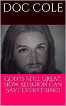 God Is Still Great: How Religion Can Save Everything!