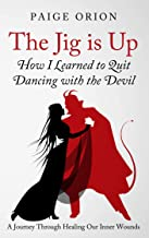 The Jig is Up: How I Learned to Quit Dancing with the Devil: A Journey Through Healing Our Inner Wounds (English Edition)