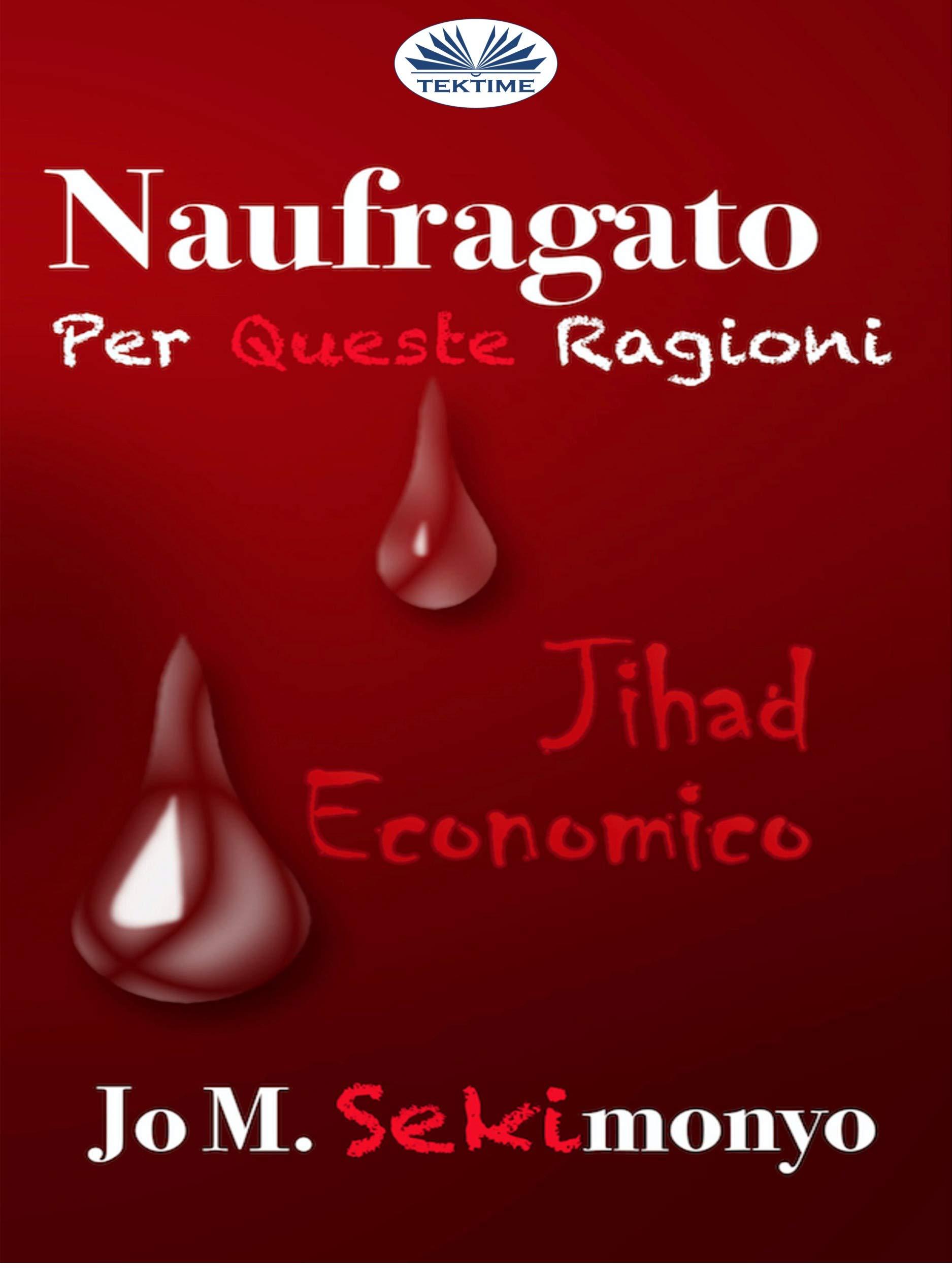 Naufragato: Per Queste Ragioni: Jihad Economico (Italian Edition)