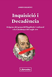 Inquisició i Decadència: Orígens del genocidi lingüístic i cultural a la Catalunya del segle XVI (Inedita) (Catalan Edition)
