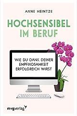 Hochsensibel im Beruf: Wie du dank deiner Empfindsamkeit erfolgreich wirst Kindle Ausgabe