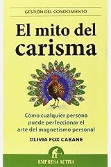 El mito del carisma: Cómo cualquier persona perfeccionar el arte del magnetismo personal (Gestion del Conocimiento) (Spanish Edition) Paperback