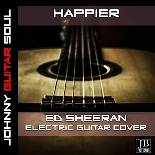 Happier Ed Sheeran Electric Guitar Cover By Johnny Guitar Soul