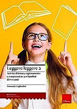 Leggere leggere. Attività di lettura, ragionamento e comprensione per bambini di 8-10 anni (Vol. 2)