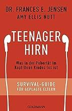 Teenager-Hirn: Was in der Pubertät im Kopf Ihres Kindes los ist - Survival-Guide für geplagte Eltern (German Edition)