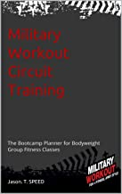 Military Workout Circuit Training: The Bootcamp Planner for Fun Bodyweight Group Fitness Classes