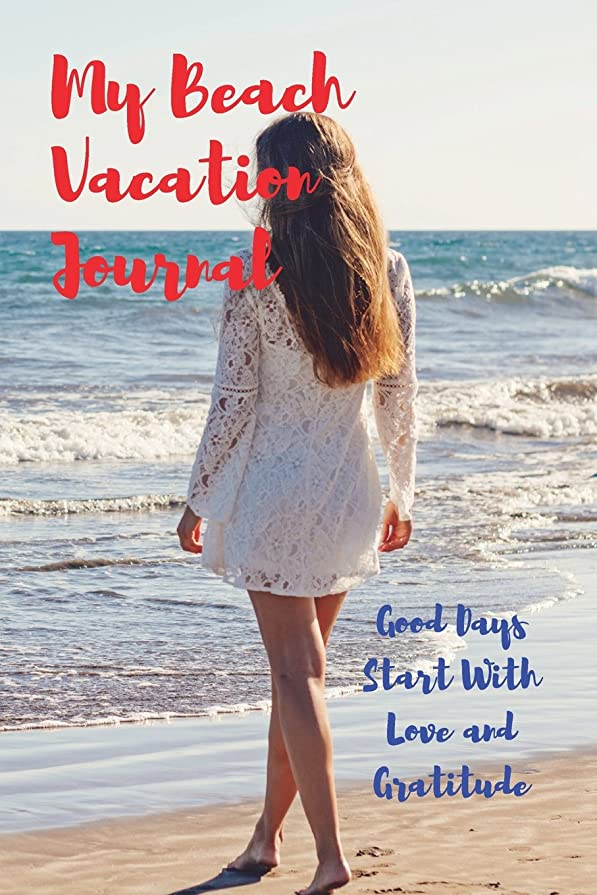 行政参照付き添い人My Beach Vacation Journal: Good Days Start With Love and Gratitude. Treasure your good moments in   your life and keep them as a beautiful gems which never fade away. Write on   the go