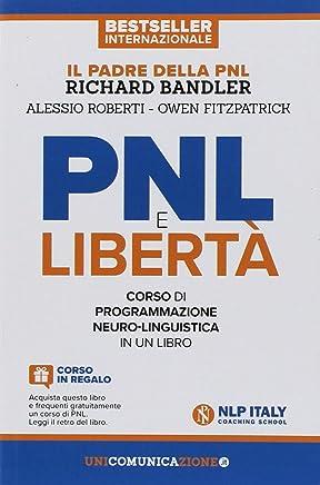 PNL e libertà. Il libro-corso di programmazione neuro-linguistica