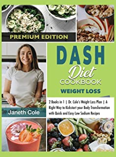 DASH Diet Cookbook Weight Loss: 2 Books in 1 - Dr. Cole's Weight Loss Plan - A Right Way to Kickstart your Body Transforma...