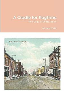 A Cradle for Ragtime: The Saga of Scott Joplin