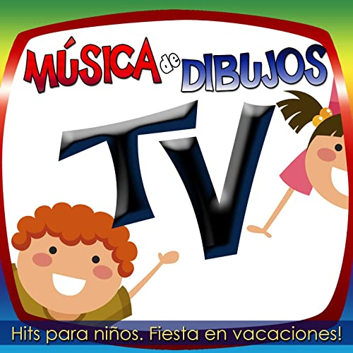 Música de Dibujos Tv. Hits para Niños Fiesta en Vacaciones!
