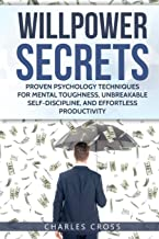 WILLPOWER SECRETS: PROVEN PSYCHOLOGY TECHNIQUES FOR MENTAL TOUGHNESS, UNBREAKABLE SELF-DISCIPLINE, AND EFFORTLESS PRODUCTIVITY (FIRST SERIES) (Spanish Edition)