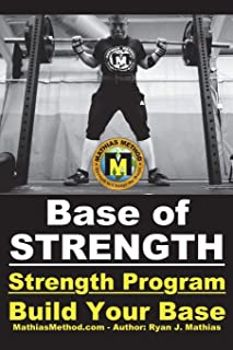 Base Of STRENGTH: Build Your Base Strength Training Program (Workout Plan for Powerlifting, Bodybuilding, Strongman, Weight Lifting, and Fitness) (The STRENGTH WARRIOR Workout Routine - Series)