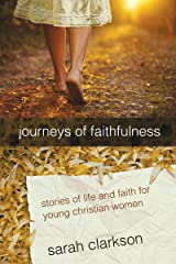 Journeys of Faithfulness: Stories of Life and Faith for Young Christian Women Paperback