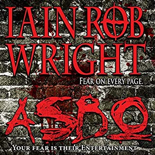 ASBO     A Novel of Extreme Terror               By:                                                                                                                                 Iain Rob Wright                               Narrated by:                                                                                                                                 Nigel Patterson                      Length: 6 hrs and 57 mins     47 ratings     Overall 4.1