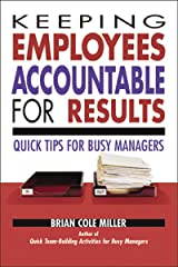 Keeping Employees Accountable for Results: Quick Tips for Busy Managers Kindle Edition