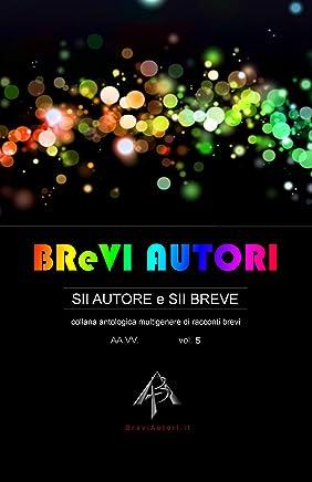 BReVI AUTORI - volume 5: collana antologica multigenere di racconti brevi