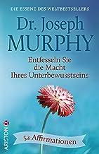 Entfesseln Sie die Macht Ihres Unterbewusstseins: 52 Affirmationen - Die Essenz des Weltbestsellers (German Edition)