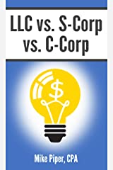 LLC vs. S-Corp vs. C-Corp: Explained in 100 Pages or Less (Financial Topics in 100 Pages or Less) Kindle Edition