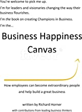 The Business Happiness Canvas: How employees can become extraordinary people and help build a great business (English Edit...