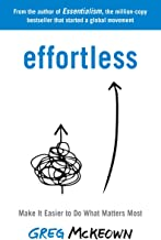 Effortless: Make It Easy to Get the Right Things Done